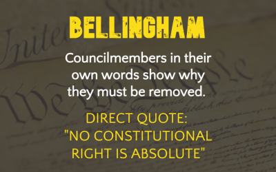 "ANTI-2A PROVISIONS IN BELLINGHAM: Councilmembers in their own words show why they must be removed. Direct quote: ""No constitutional right is absolute"""