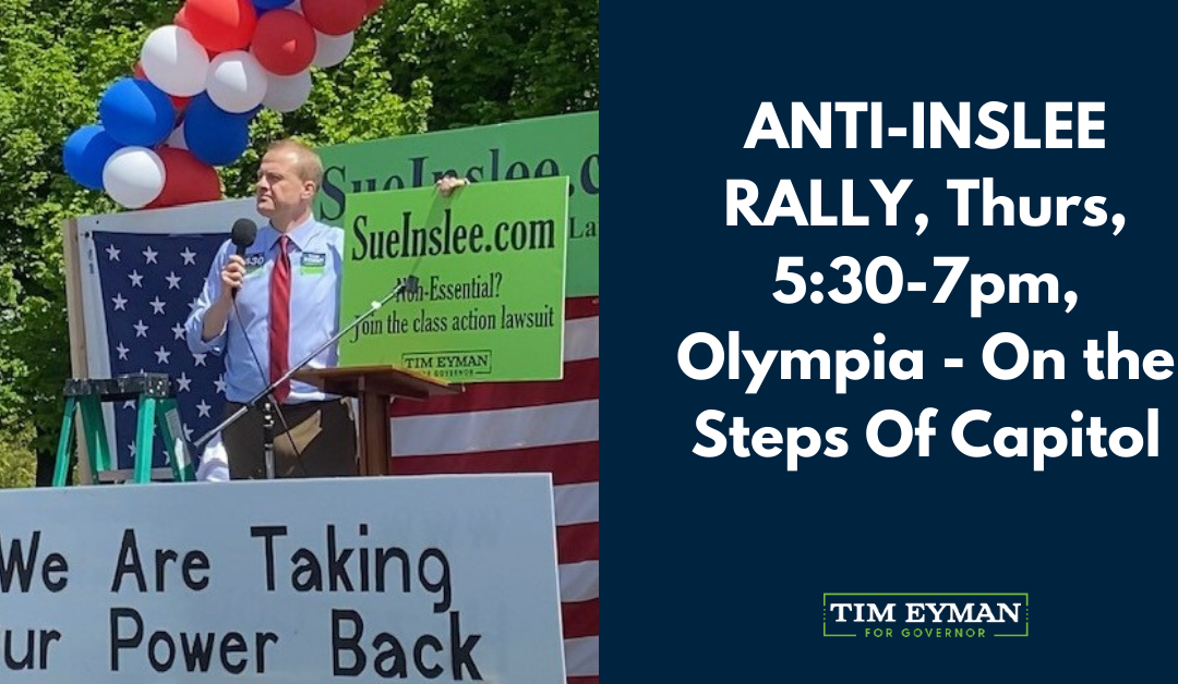 ANTI-INSLEE RALLY, Thurs, 5:30-7pm, Olympia. Location Change: We're Now Meeting On Steps Of Capitol