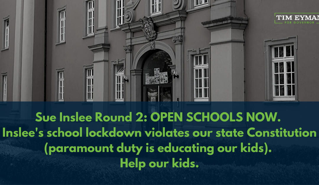 SUE INSLEE ROUND 2: OPEN SCHOOLS NOW.