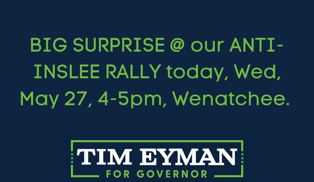 Join Me/Us At ANTI-INSLEE RALLY TODAY, WED, MAY 27, 4-5PM, Wenatchee