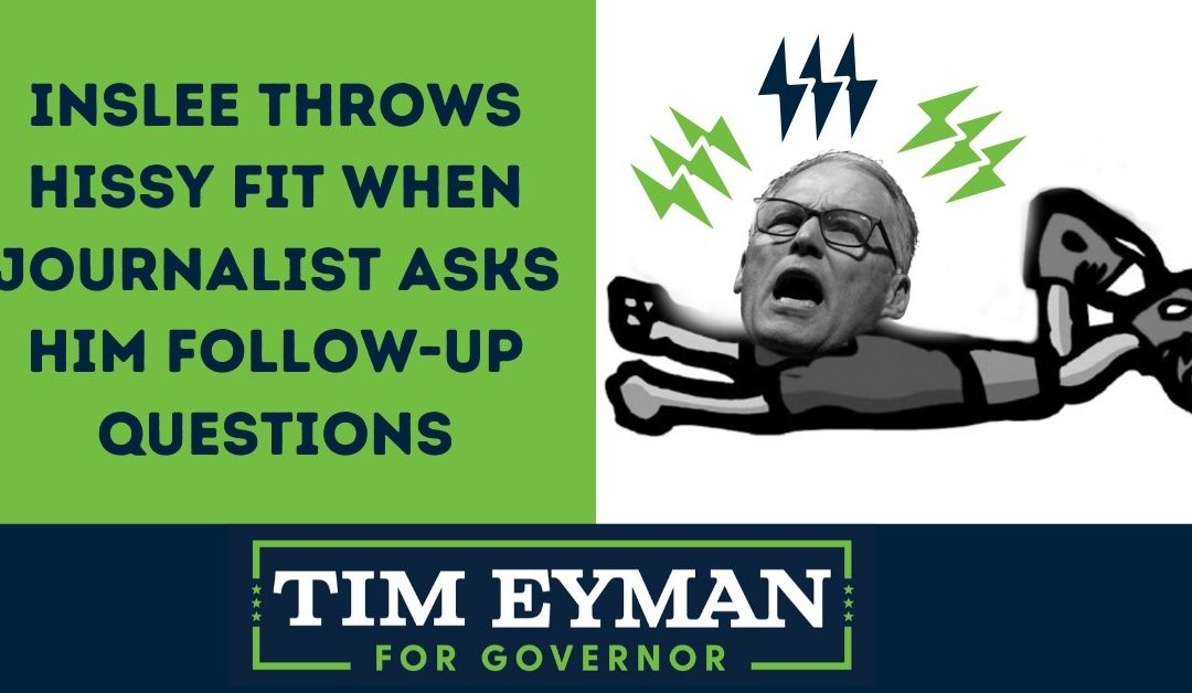 Inslee Throws Hissy Fit When Journalist Asks Him Follow-Up Questions