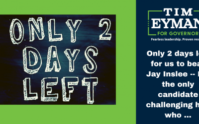 Only 2 days left for us to beat Jay Inslee — I'm the only candidate challenging him who …