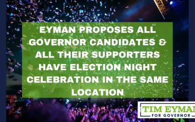 PRIMARY ELECTION NIGHT: EYMAN PROPOSES ONE-LOCATION-CELEBRATION FOR ALL GOVERNOR CANDIDATES & THEIR SUPPORTERS. Immediate unity so we can beat Inslee.
