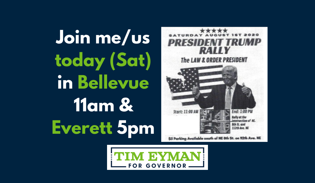 Join me/us today (Sat) in Bellevue (11am) & Everett (5pm). FACEBOOK LIVE @ 6pm- TOPICS: $30 Tabs Update, my plans to REOPEN WA, Q&A