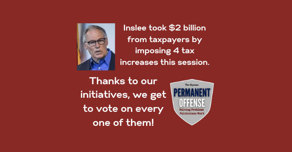 Inslee took $2 billion from taxpayers this session. Thanks to our initiatives, we get to vote on 'em