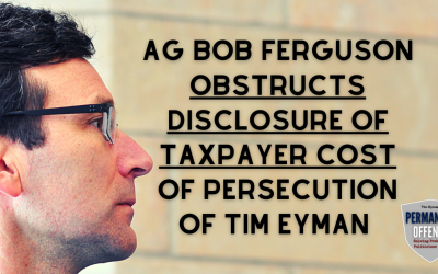 AG Bob Ferguson obstructs disclosure of taxpayer cost of persecution of me and my family