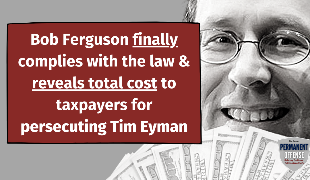 AG Bob Ferguson finally complies with the law and reveals total cost to taxpayers for persecuting me and my family