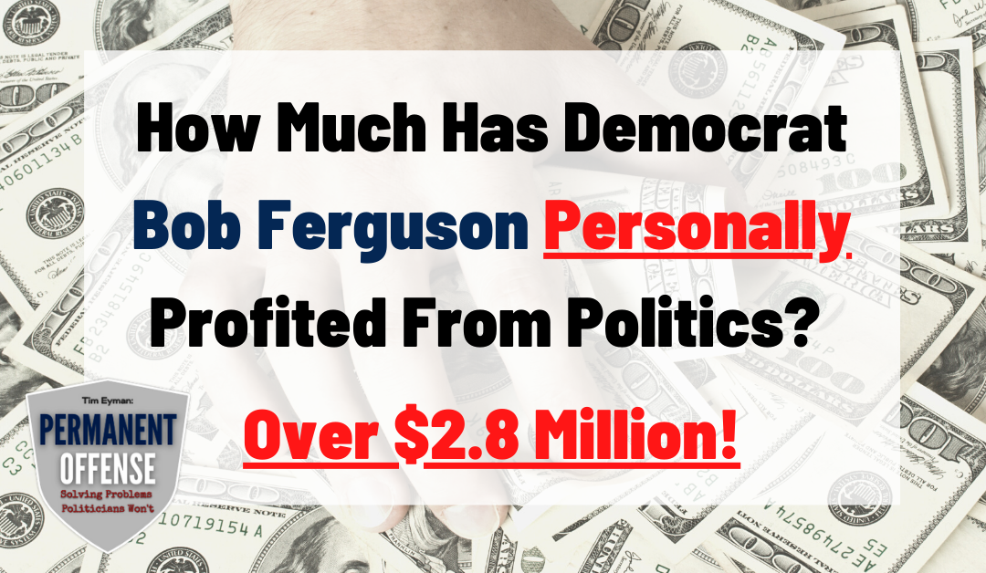 How Much Has Democrat Bob Ferguson Personally Profited From Politics? Over $2.8 Million!